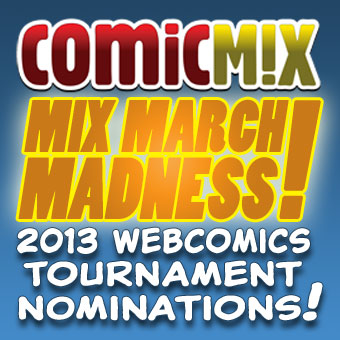 ComicMixMarchMadnessSquare2013Nom 2013 Mix March Madness Webcomics Tournament Nominations Are Now Open!